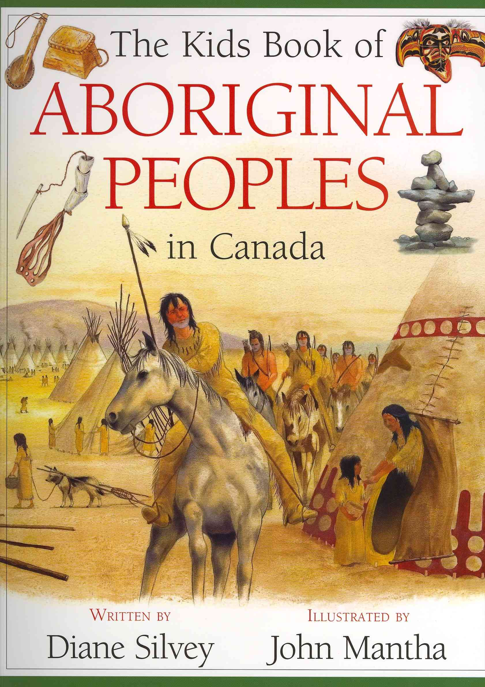 The Kids Book of Aboriginal Peoples in Canada By Silvey, Diane/ Mantha, John (ILT)